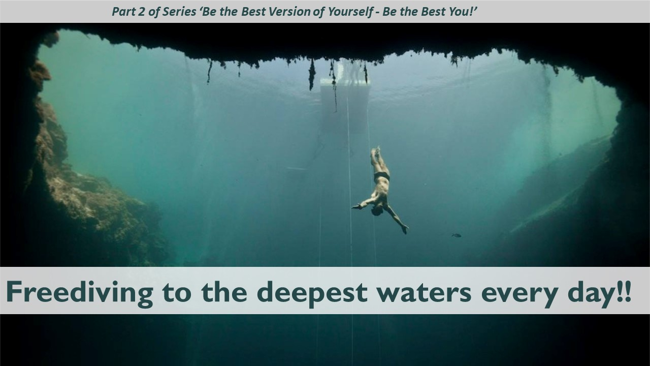 Be the Best Version of Yourself Part 2: Freediving to the deepest waters every day!
